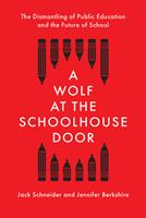 A Wolf at the Schoolhouse Door : The Dismantling of Public Education and the Future of School