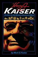 Henry J. Kaiser: Builder in the Modern American West 0292730454 Book Cover