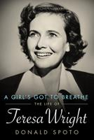 A Girl's Got to Breathe: The Life of Teresa Wright 1628460458 Book Cover