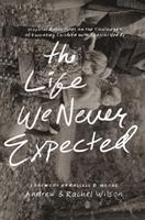 The Life We Never Expected: Hopeful Reflections on the Challenges of Parenting Children with Special Needs 1433550997 Book Cover