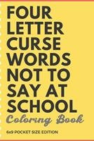 Four Letter Curse Words Not To Say At School Coloring Book 6x9 Pocket Size Edition: Teacher Appreciation and School Education Themed Coloring Book with Not Safe for Work Cuss Words. Color the Stress o 1088792847 Book Cover