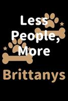 Less People, More Brittanys: Journal (Diary, Notebook) Funny Dog Owners Gift for Brittany Lovers 1708181091 Book Cover
