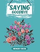 Saying Goodbye: Memory Book 0615907806 Book Cover