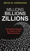 Millions, Billions, Zillions: Defending Yourself in a World of Too Many Numbers 0691182779 Book Cover