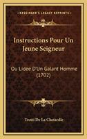 Instructions Pour Un Jeune Seigneur: Ou Lidee D'Un Galant Homme (1702) 1166101487 Book Cover