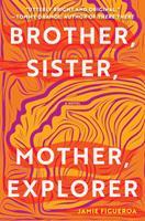 Brother, Sister, Mother, Explorer : A Novel