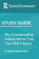 Study Guide: My Grandmother Asked Me to Tell You She's Sorry by Fredrik Backman (SuperSummary) 1704374944 Book Cover