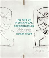 The Art of Mechanical Reproduction: Technology and Aesthetics from Duchamp to the Digital 022613119X Book Cover
