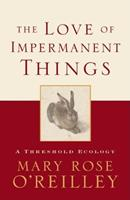 The Love of Impermanent Things: A Threshold Ecology (World As Home, The) 1571312838 Book Cover