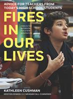 Fires in Our Lives : Advice for Teachers from Today's High School Students