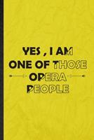 Yes I Am One of Those Opera People: Funny Blank Lined Opera Soloist Orchestra Notebook/ Journal, Graduation Appreciation Gratitude Thank You Souvenir Gag Gift, Novelty Cute Graphic 110 Pages 1676745858 Book Cover