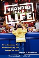 Branded for Life: How Americans are Brainwashed by the Brands We Love 1578602416 Book Cover