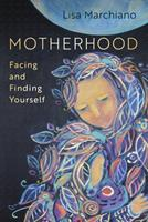 Motherhood: A Confrontation with Yourself to Discover What's at the Bottom of Your Soul