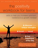The Positivity Workbook for Teens: Skills to Help You Increase Optimism, Resilience, and a Growth Mindset