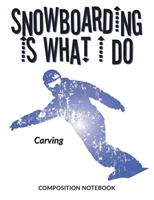 Snowboarding Is What I Do School Composition Wide-Lined Notebook: Carving (Sports Composition Notebook) 1710069449 Book Cover