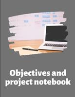Objectives and Project Notebook: Make your dreams come true by organizing yourself! -- 100 pages -- Task Organization -- Project Tracker -- To Do List -- Notes -- Budget -- Time Management -- Business 1676816143 Book Cover
