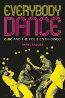 Chic: Everybody Dance: The Politics of Disco 1900924560 Book Cover