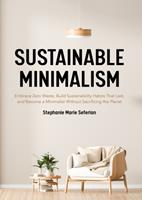 Sustainable Minimalism : How Living with Less Can Save Money, Your Sanity, and the Planet