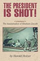 The President Is Shot!: The Assassination of Abraham Lincoln 1563979853 Book Cover