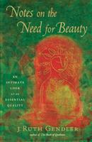 Notes on the Need for Beauty: An Intimate Look at an Essential Quality 1569242925 Book Cover