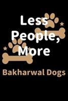 Less People, More Bakharwal Dogs: Journal (Diary, Notebook) Funny Dog Owners Gift for Bakharwal Dog Lovers 1708165908 Book Cover