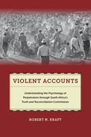 Violent Accounts: Understanding the Psychology of Perpetrators Through South Africaas Truth and Reconciliation Commission 1479821608 Book Cover
