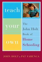 Teach Your Own: The John Holt Book of Homeschooling 0440550556 Book Cover