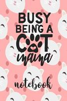 Busy Being A Cat Mama - Notebook: Cute Cat Themed Notebook Gift Idea For Women 110 Blank Lined Pages With Kitty Cat Kitten Quotes 1710292075 Book Cover
