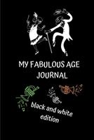 My Fabulous Age Journal: black and white edition 170852620X Book Cover