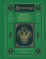 Apotheke: Modern Medicinal Mixology
