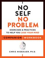 No Self, No Problem Companion Workbook: Exercises  Practices to Help You Lose Your Mind 1950253163 Book Cover