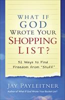 """What If God Wrote Your Shopping List?: 52 Ways to Find Freedom from """"Stuff"""" 0736977287 Book Cover"""