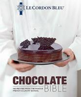 Chocolate Bible: 160 Recipes Explained by the Chefs of the Famous French Culinary School Book Cover