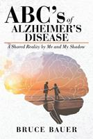 ABC's of Alzheimers Disease: A Shared Reality by Me and My Shadow 1643009486 Book Cover