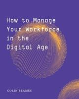 How to Manage Your Workforce in the Digital Age 0368803465 Book Cover