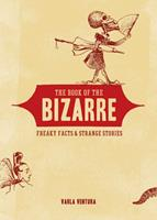Book of the Bizarre: Freaky Facts and Strange Stories 1435124030 Book Cover