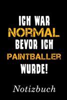 Ich War Normal Bevor Ich Paintballer Wurde Notizbuch: Notizbuch mit 110 linierten Seiten Format 6x9 DIN A5 Soft cover matt 1696572908 Book Cover