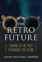 The Retro Future: Looking to the Past to Reinvent the Future 0865718660 Book Cover