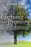Chicken Soup for the Soul: Grieving and Recovery: 101 Inspirational and Comforting Stories about Surviving the Loss of a Loved One 1935096621 Book Cover