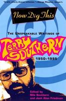 Now Dig This: The Unspeakable Writings of Terry Southern 1950-1995 0802138942 Book Cover