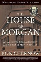 The House of Morgan: An American Banking Dynasty and the Rise of Modern Finance 0802138292 Book Cover