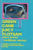 Green Cane and Juicy Flotsam: Short Stories by Caribbean Women 0813517389 Book Cover