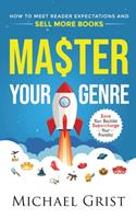 Master Your Genre: How to Meet Reader Expectations and Sell More Books (Author Mastery) 1739951107 Book Cover