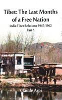 Tibet: The Last Months of a Free Nation India Tibet Relations (1947-1962): Part 1 9386457202 Book Cover