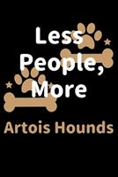 Less People, More Artois Hounds: Journal (Diary, Notebook) Funny Dog Owners Gift for Artois Hound Lovers 1708163689 Book Cover