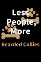 Less People, More Bearded Collies: Journal (Diary, Notebook) Funny Dog Owners Gift for Bearded Collie Lovers 1708168176 Book Cover