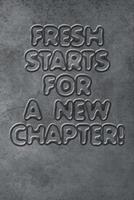 Fresh starts for new chapters quote happy new year notebook gift: Journal with blank Lined pages for journaling, note taking and jotting down ideas and thoughts 1671187695 Book Cover
