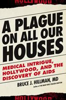 A Plague on All Our Houses: Medical Intrigue, Hollywood, and the Discovery of AIDS 1611688752 Book Cover