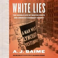 White Lies: The Double Life of Walter F. White and America's Darkest Secret 035858177X Book Cover