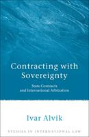 Contracting with Sovereignty: State Contracts and International Arbitration 1841136573 Book Cover